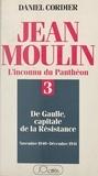 Daniel Cordier - Jean Moulin, l'inconnu du Panthéon (3). De Gaulle capitale de la Résistance, novembre 1940 - décembre 1941.