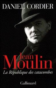 Daniel Cordier - Jean Moulin - La République des catacombes.