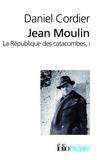 Daniel Cordier - Jean Moulin - La République des catacombes Tome 1.