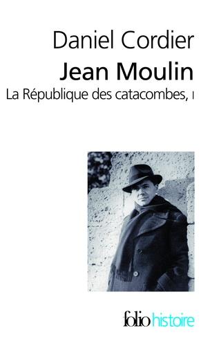 Jean Moulin. La République des catacombes Tome 1
