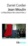Daniel Cordier - Jean Moulin - La république des catacombes tome 2.