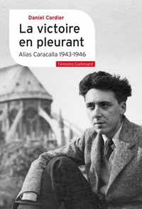 Daniel Cordier - La victoire en pleurant - Alias Caracalla (1943-1946).