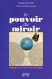 Daniel Cordonier - Le pouvoir du miroir - Changer le monde au quotidien.