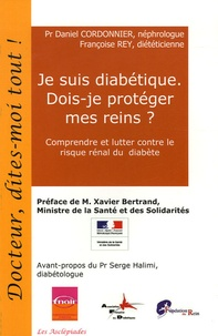 Daniel Cordonnier et Françoise Rey - Je suis diabétique. Dois-je protéger mes reins ? - Comprendre et lutter contre le risque rénal du diabète.