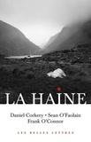 Daniel Corkery et Sean O'Faolain - La haine - Daniel Corkery, Sean O'Faolain, Frank O'Connor.