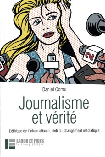 Daniel Cornu - Journalisme et vérité - L'éthique de l'information au défi du changement médiatique.