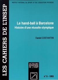 Daniel Costantini - Le hand-ball à Barcelone - Histoire d'une réussite olympique.