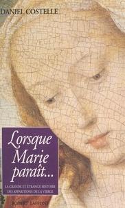 Daniel Costelle - Lorsque Marie paraît - La grande et étrange histoire des apparitions de la Vierge.