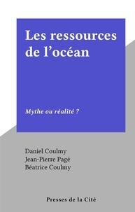 Daniel Coulmy et Jean-Pierre Pagé - Les ressources de l'océan - Mythe ou réalité ?.