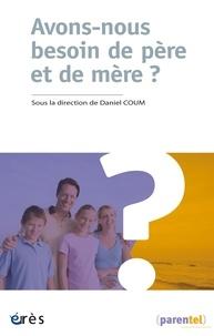 Daniel Coum - Avons-nous besoin de père et de mère ?.