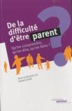 Daniel Coum - De la difficulté d'être parent - Qu'en comprendre, qu'en dire, qu'en faire ?.