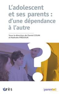 Daniel Coum et Nathalie Prédour - L'adolescent et ses parents : d'une dépendance à l'autre.