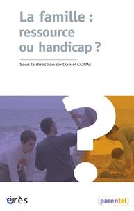 Daniel Coum - La famille : ressource ou handicap ?.