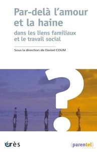 Daniel Coum - Par-delà l'amour et la haine - Dans les liens familiaux et le travail social.