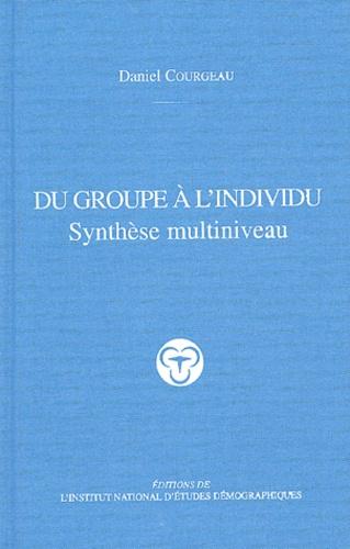 Daniel Courgeau - Du groupe à l'individu - Synthèse multiniveau.