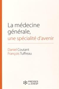 Daniel Coutant et François Tuffreau - La médecine générale, une spécialité d'avenir.