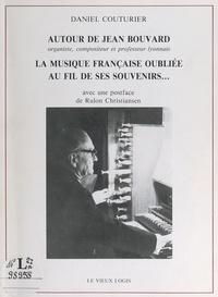 Daniel Couturier et Rulon Christiansen - Autour de Jean Bouvard, organiste, compositeur et professeur lyonnais : la musique française oubliée, au fil de ses souvenirs....