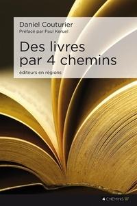 Daniel Couturier - Des livres par 4 chemins - Editeurs en régions.