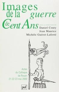 Daniel Couty et Jean Maurice - Images de la guerre de Cent Ans - Actes du colloque de Rouen 22-23 mai 2000.