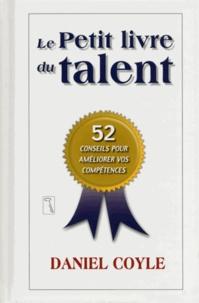 Daniel Coyle - Le petit livre du talent - 52 conseils pour améliorer vos compétences.