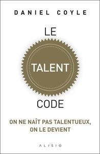 Ebook téléchargement gratuit pour téléphone mobile Le talent code  - On ne naît pas talentueux, on le devient