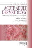 Daniel Creamer - Acute Adult Dermatology - Diagnosis and Management, A Colour Handbook.