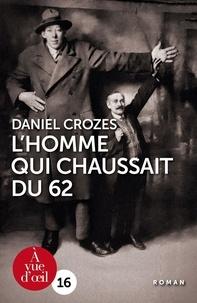Daniel Crozes - L'homme qui chaussait du 62.