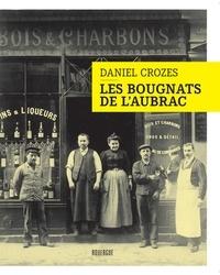 Les bougnats de l'Aubrac - Daniel Crozes |