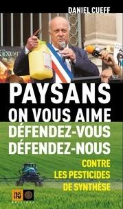 Daniel Cueff - Paysans, on vous aime, défendez-vous, défendez-nous... - Contre les pesticides de synthèse.