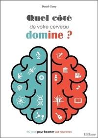 Quel côté de votre cerveau domine ?- 60 jeux pour booster vos neurones - Daniel Curry |