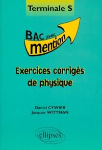 Daniel Cywier et Jacques Wittman - Exercices corrigés de physique, terminale S.