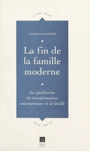 Daniel Dagenais et Yves Bonny - La fin de la famille moderne - La signification des transformations contemporaines de la famille.