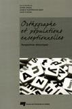 Daniel Daigle et Isabelle Montésinos-Gelet - Orthographe et populations exceptionnelles - Perspectives didactiques.