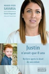 Daniel Daignault et Marie-Pier Savaria - Justin n'avait que 8 ans - Revivre après le deuil de son enfant.