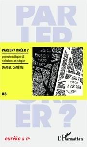 Daniel Danétis - Parler/créer - Pensée critique & création artistique.