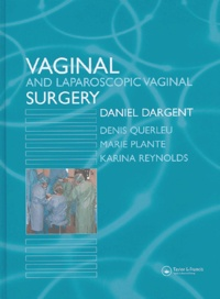 Daniel Dargent et Denis Querleu - Vaginal and Laparoscopic Vaginal Surgery.