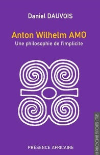 Daniel Dauvois - Anton Wilhelm Amo : une philosophie de l'implicite.