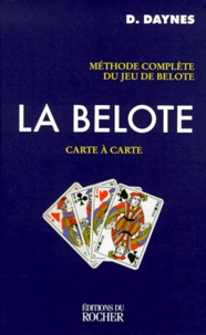 Daniel Daynes - La belote carte à carte - Méthode complète du jeu de belote.