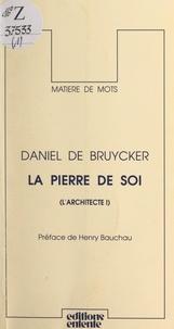 Daniel De Bruycker et Henry Bauchau - L'architecte (1). La pierre de soi.