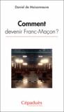 Daniel de Maisonneuve - Comment devenir Franc-Maçon ?.