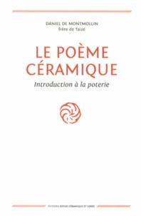 Daniel de Montmollin - Le poème céramique - Introduction à la poterie.