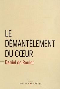 Daniel de Roulet - Le démantèlement du coeur.
