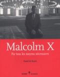 Daniel de Roulet - Malcolm X - Par tous les moyens nécessaires.