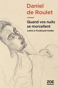 Quand vos nuits se morcellent- Lettre à Ferdinand Hodler - Daniel de Roulet |