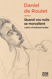 Daniel de Roulet - Quand vos nuits se morcellent - Lettre à Ferdinand Hodler.