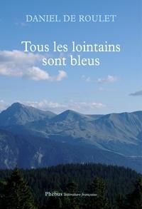 Daniel de Roulet - Tous les lointains sont bleus.