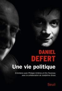 Daniel Defert - Une vie politique - Entretiens avec Philippe Artières et Eric Favereau.