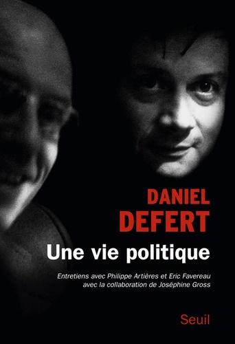 Une vie politique. Entretiens avec Philippe Artières et Eric Favereau