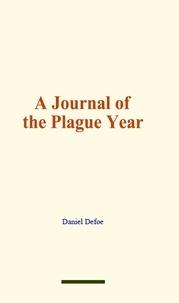 Daniel Defoe - A Journal of the Plague Year.