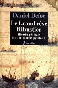 Daniel Defoe - Histoire générale des plus fameux pyrates Tome 2 : Le grand rêve flibustier.